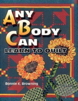 Any Body Can Learn To Quilt